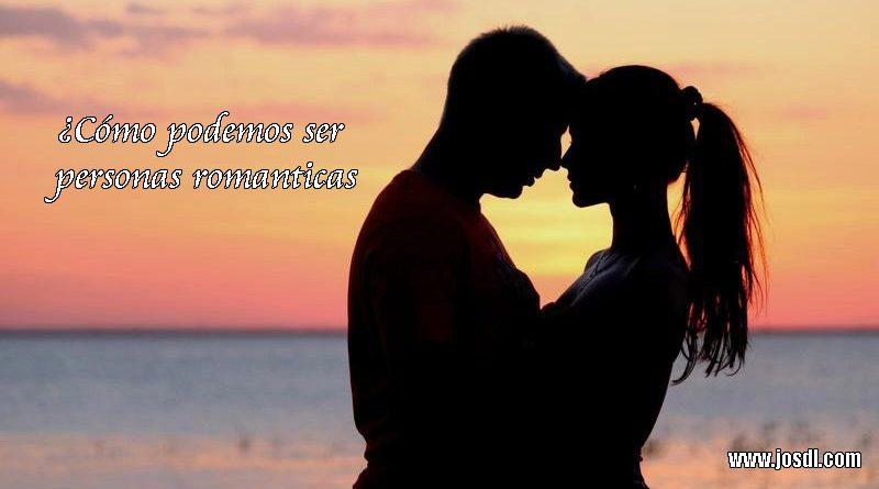 ¿Cómo puedo ser una persona romantica?