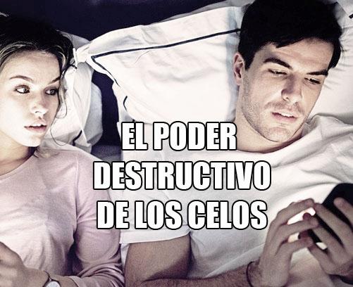 El poder destructivo de los celos